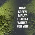 Here's-how-Green-Malay-Kratom-works-for-You