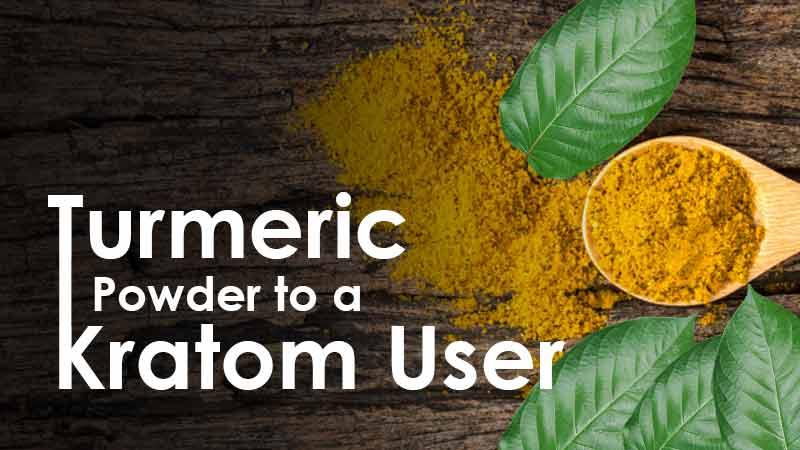 Turmeric Powder to a Kratom User