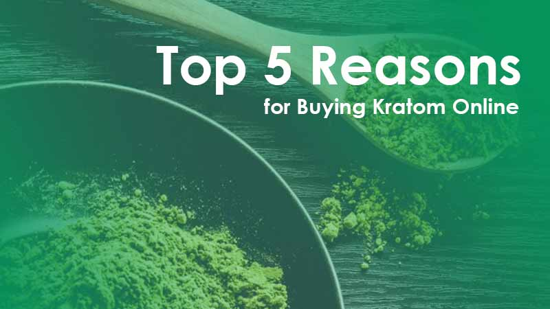 top 5 reasons for Buying Kratom Online