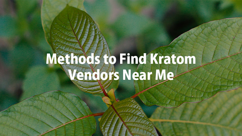 Methods-to-Find-Kratom-Vendors-Near-Me